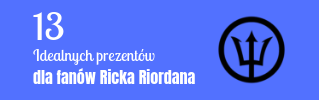13 Idealnych prezentów dla fanów Ricka Riordana